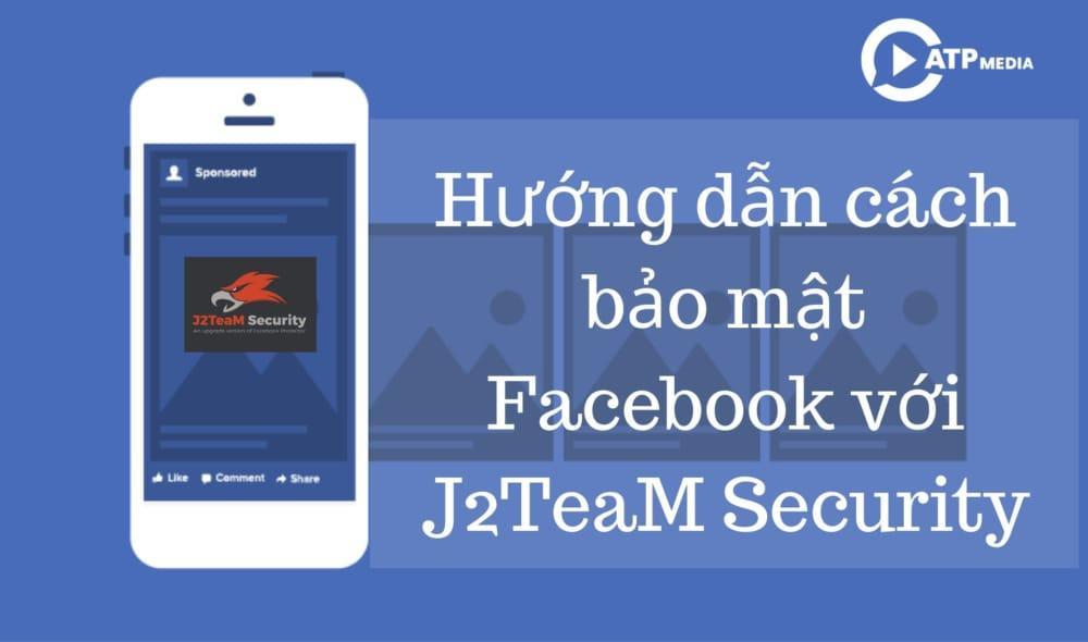 Huong Dan Cach Bao Mat Facebook Voi J2teamsecurity