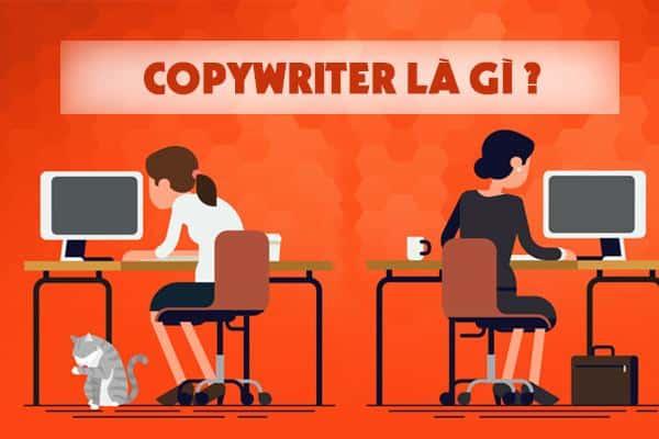 Copywriter là gì? 7 kỹ năng cần thiết của nghề Copywriter