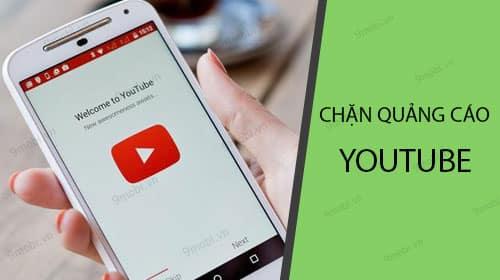 Cách chặn quảng cáo Youtube trên điện thoại Android và iOS